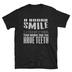 A broad smile is a cooler way of showing your enemies that you have teeth T-Shirt