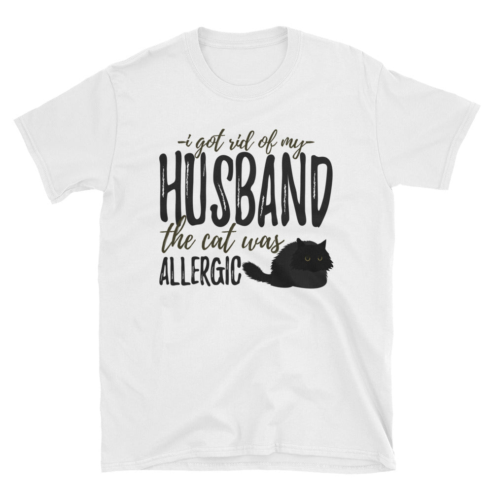 I got rid of my husband the cat was allergic T-Shirt