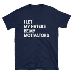 I let my haters be my motivators T-Shirt