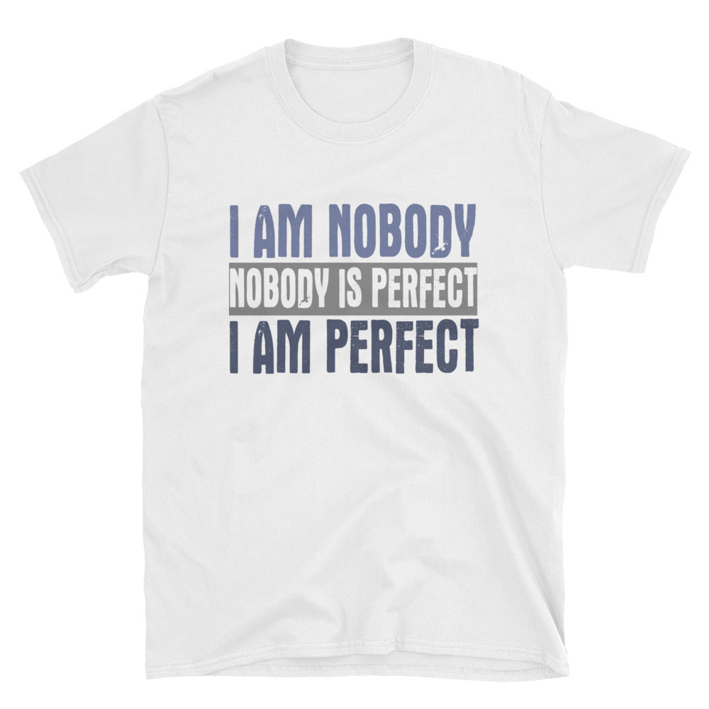 I am nobody nobody is perfect I am perfect T-Shirt
