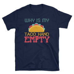 Why is my taco hand empty T-Shirt