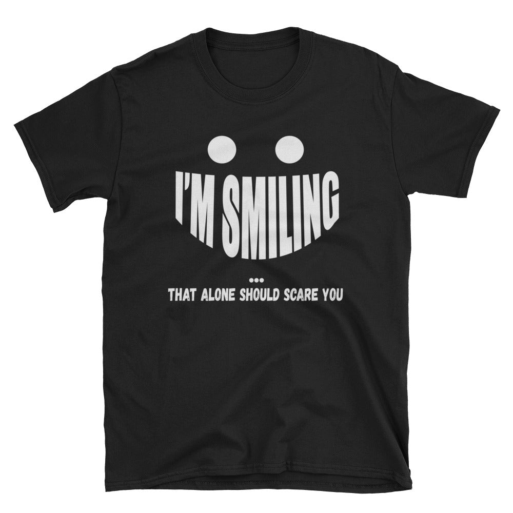 I'm smiling that alone should scare you T-Shirt