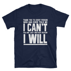 Thank you to every person who has ever told me I can't you are just another reason I will T-Shirt