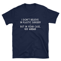 I don't believe in plastic surgery...but in your case, go ahead T-Shirt