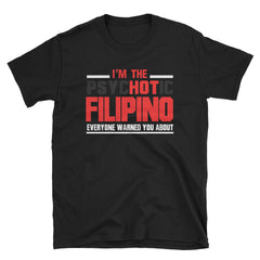 I'm the hot Filipino eveyone warned you about T-Shirt