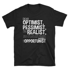 Dear Optimist Pessimist and realist.. funny T-Shirt, graphic tee