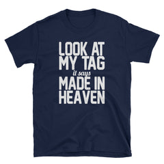 Look at my tag it says made in heaven T-Shirt