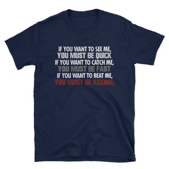If you want to see me, ...if you want to beat me, you must be kidding T-Shirt