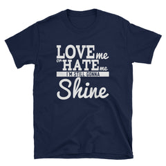 Love me or hate me I'm still gonna shine T-Shirt