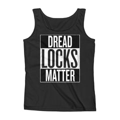 Dread Locks Matter | Natural Hair t-shirt | Black Girls  Rock T Shirt | Ladies' Tank | Nappy Hair