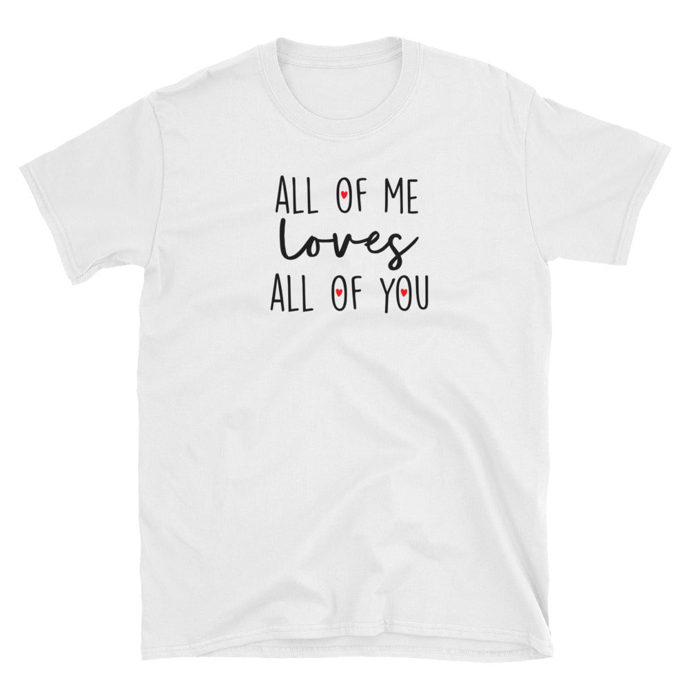 All of me loves all of you T-Shirt