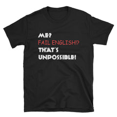 Me? Fail English? That's unpossible! T-Shirt
