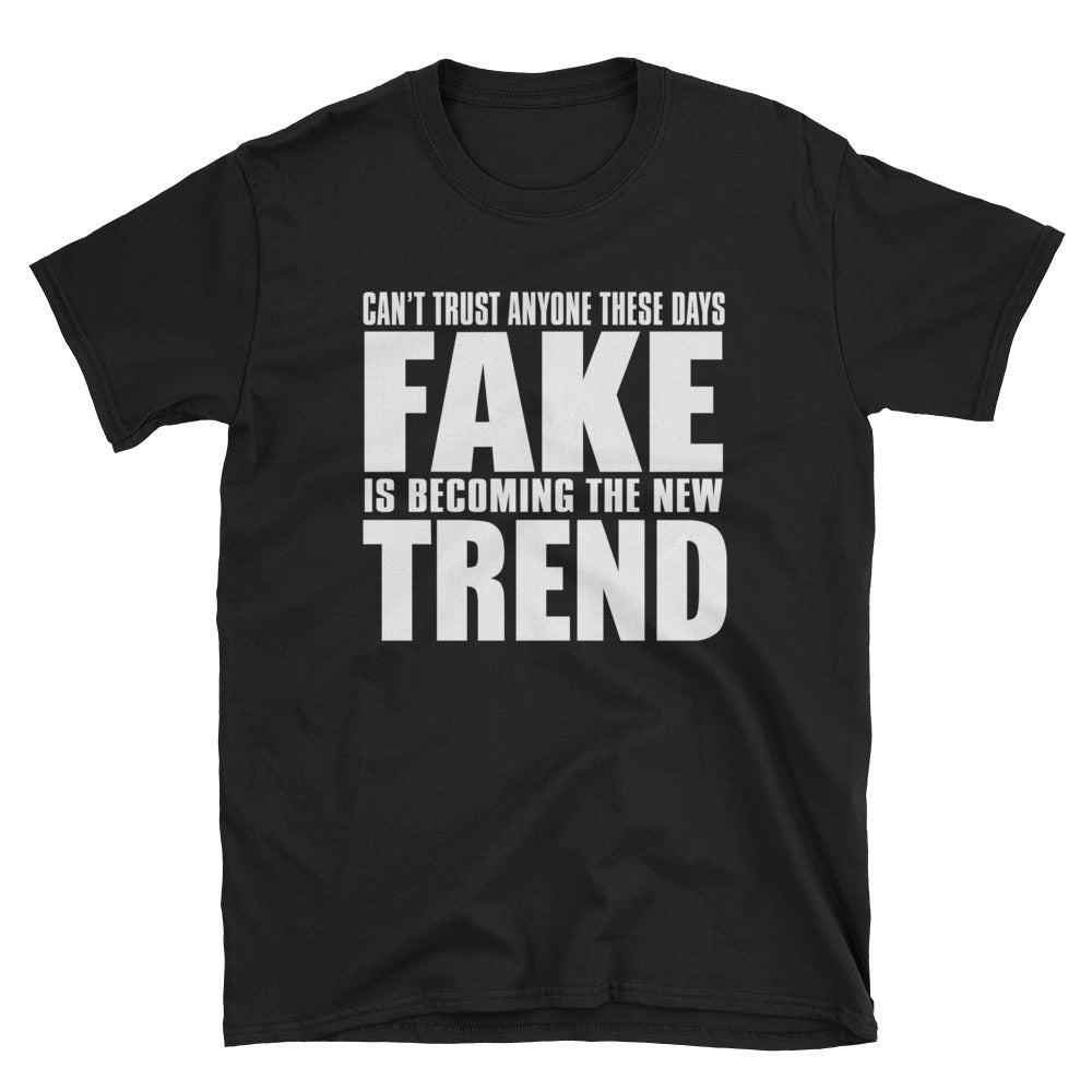Can't trust anyone these days fake is becoming the new trend T-Shirt