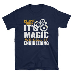People think it's magic we call it engineering T-Shirt