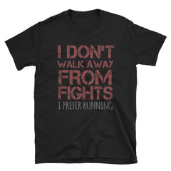 I don't walk away from fights I prefer running T-Shirt