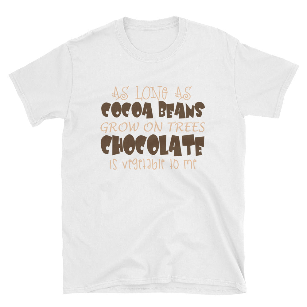 As long as cocoa beans grow on trees chocolate is vegetable to me T-Shirt