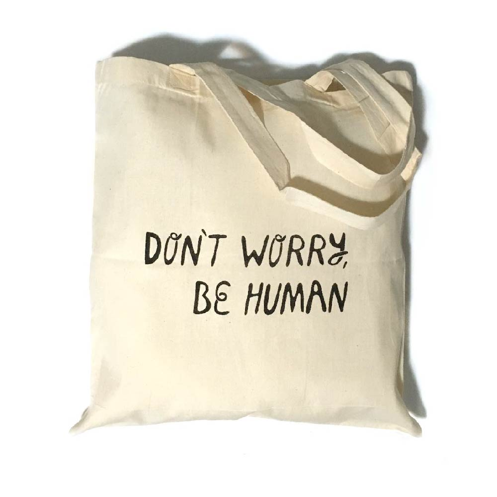 Don't Worry, Be Human Tote Bag