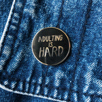 Adulting Is Hard Enamel Pin
