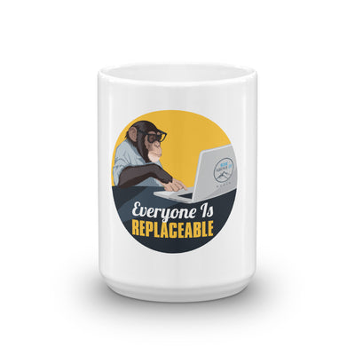 Everyone is Replacable Mug