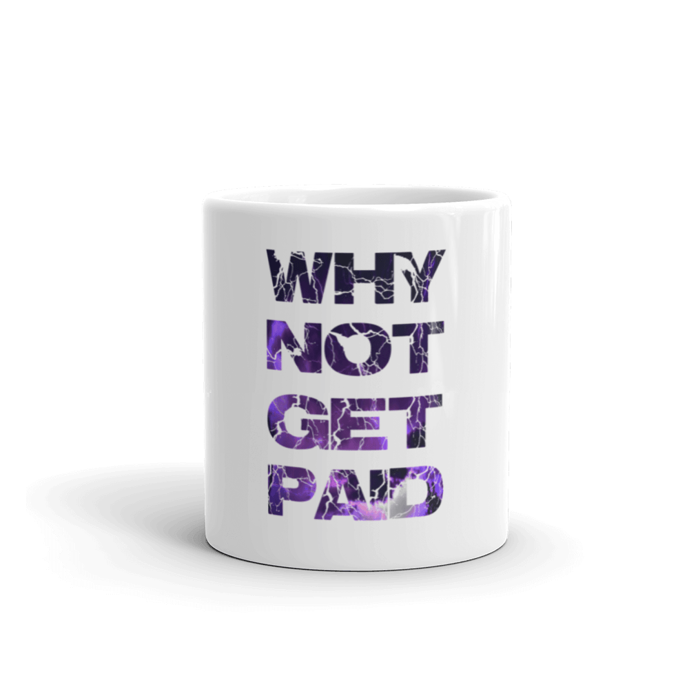 Why Not Get Paid Litt Moment Coffee Mugs LittMoment WhyNotGetPAidFashion