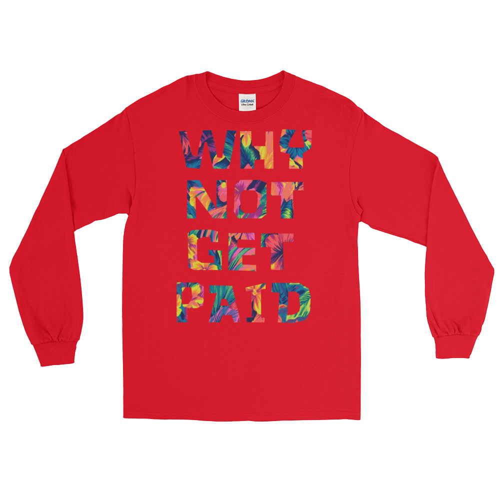 Why Not Get Paid Long Sleeve T-Shirt ColorTrap Collection Colortrap WhyNotGetPAidFashion Red S