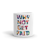 Why Not Get Paid Coffee Mug Color Trap Colortrap WhyNotGetPAidFashion