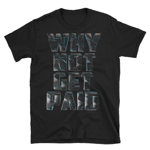 Why Not Get Paid 4.0 Short-Sleeve T-Shirt 4.0 WhyNotGetPAidFashion