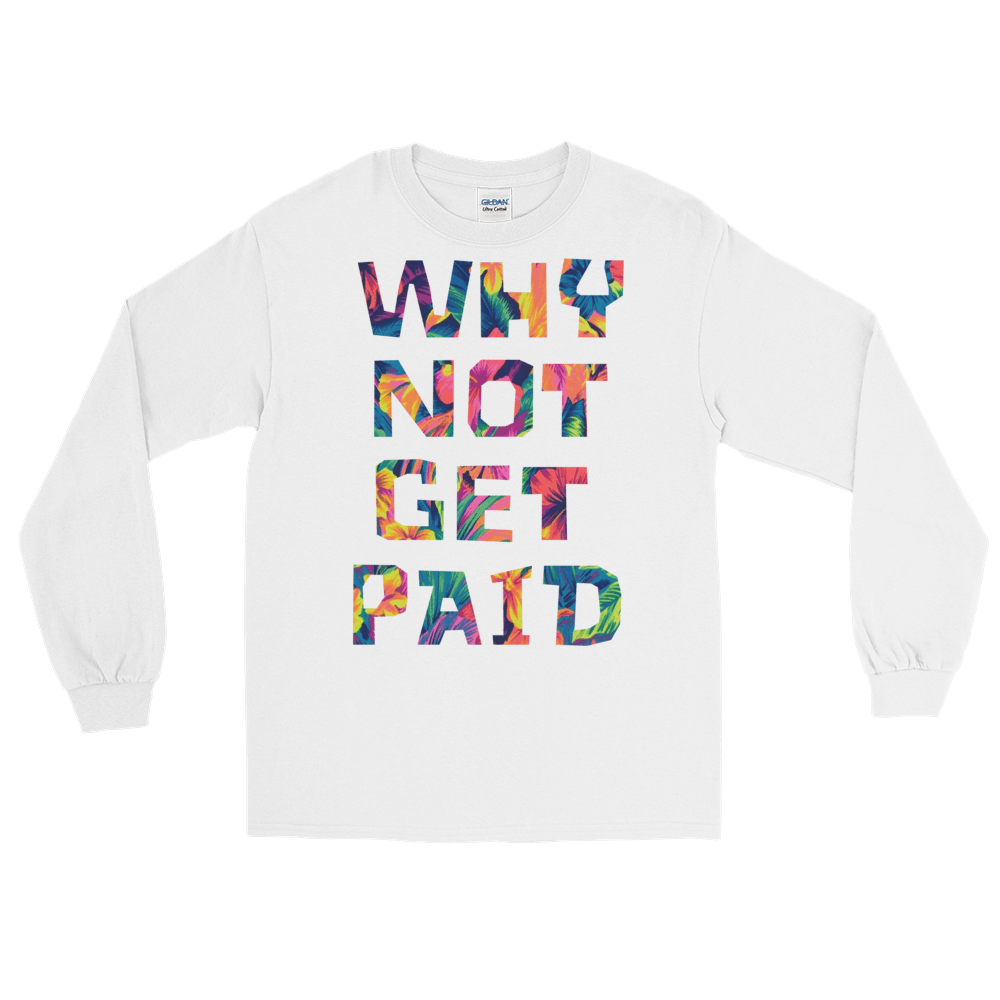 Why Not Get Paid Long Sleeve T-Shirt ColorTrap Collection Colortrap WhyNotGetPAidFashion White S