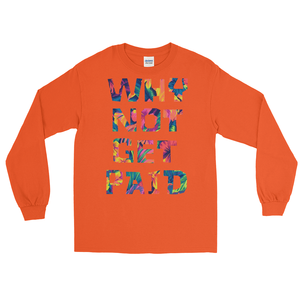 Why Not Get Paid Long Sleeve T-Shirt ColorTrap Collection Colortrap WhyNotGetPAidFashion Orange S