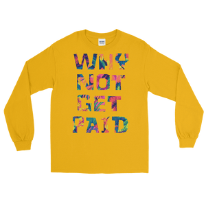 Why Not Get Paid Long Sleeve T-Shirt ColorTrap Collection Colortrap WhyNotGetPAidFashion Gold S