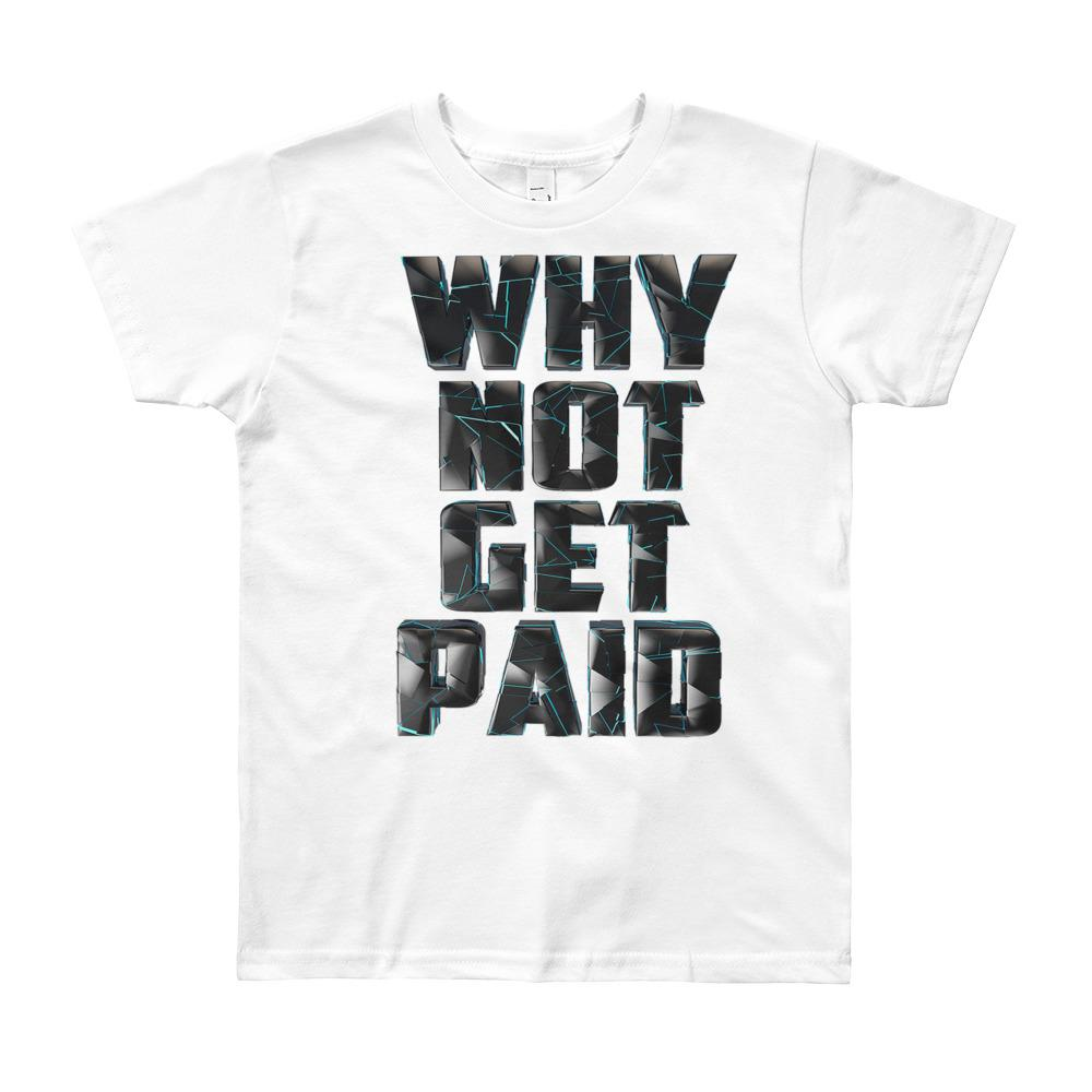 Tee Shirts Why Not Get Paid 4.0 Shirt for the youth 4.0 WhyNotGetPAidFashion 8yrs