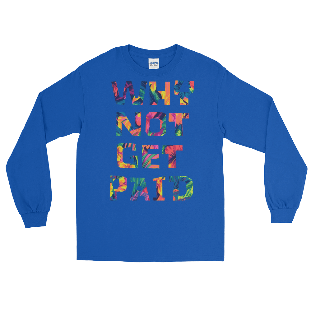 Why Not Get Paid Long Sleeve T-Shirt ColorTrap Collection Colortrap WhyNotGetPAidFashion Royal S
