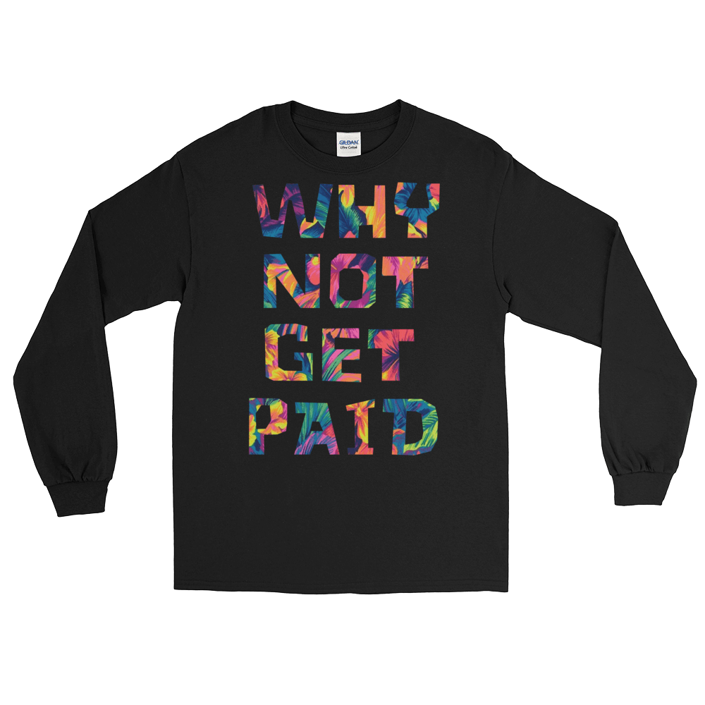 Why Not Get Paid Long Sleeve T-Shirt ColorTrap Collection Colortrap WhyNotGetPAidFashion Black S