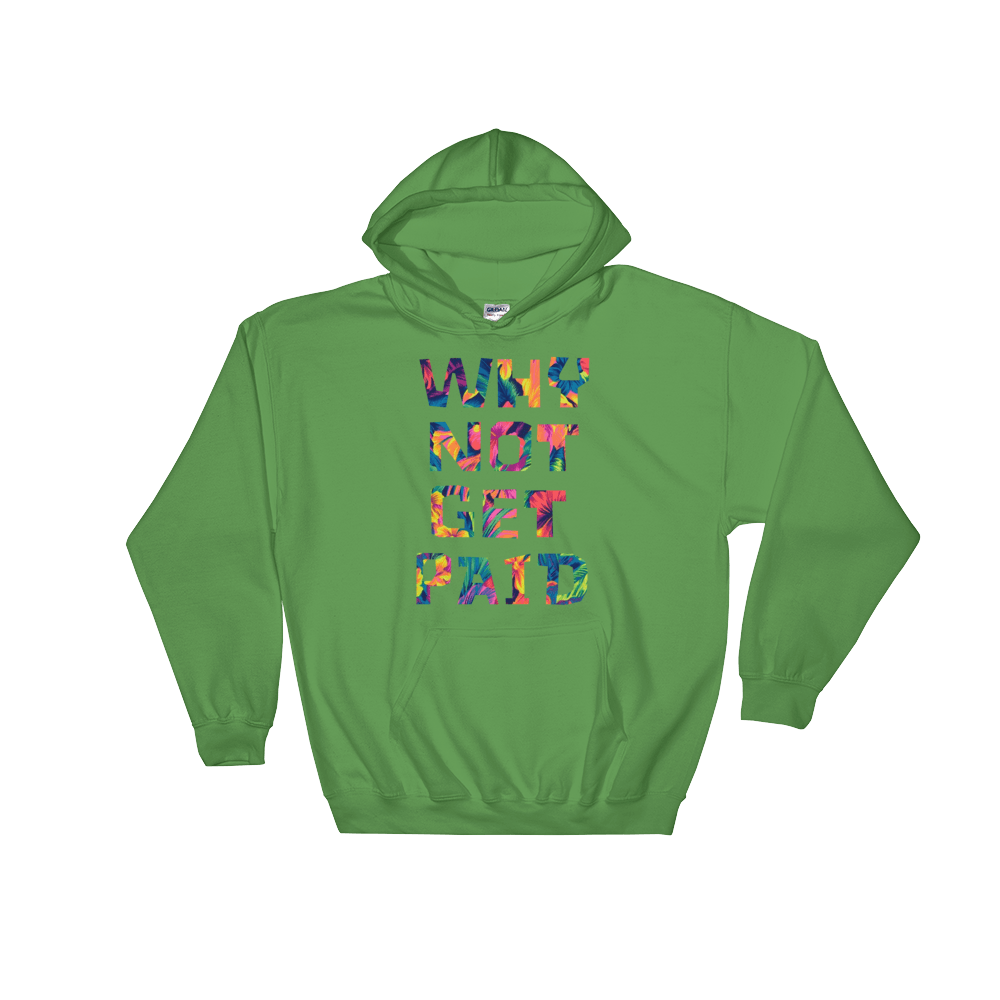 Why Not Get Paid Color Trap Hooded Sweatshirt Colortrap WhyNotGetPAidFashion Irish Green S
