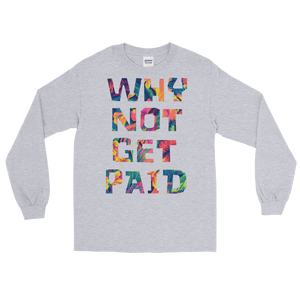 Why Not Get Paid Long Sleeve T-Shirt ColorTrap Collection Colortrap WhyNotGetPAidFashion Sport Grey S