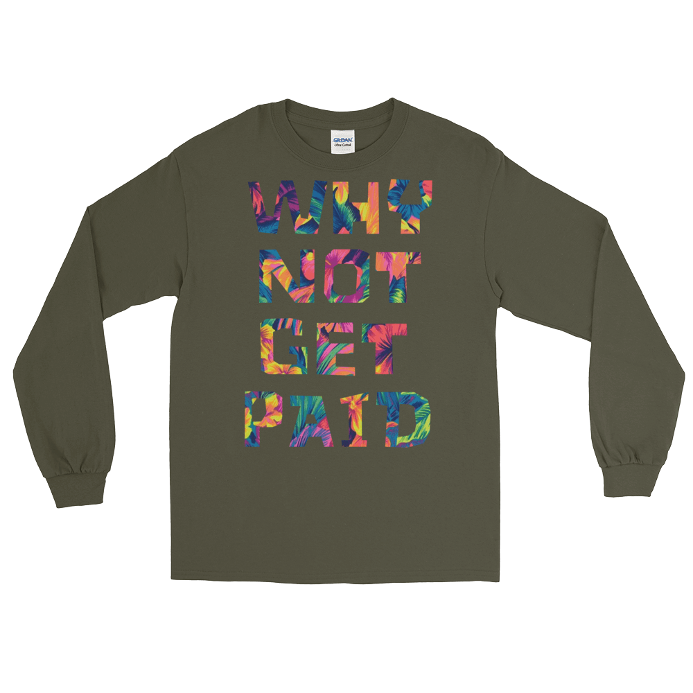 Why Not Get Paid Long Sleeve T-Shirt ColorTrap Collection Colortrap WhyNotGetPAidFashion Military Green S