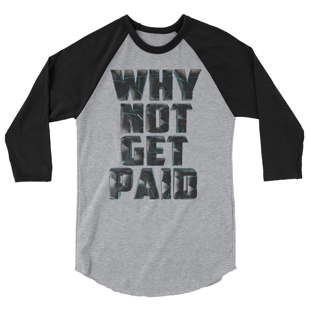Why Not Get Paid 4.0 BaseBall Shirt 4.0 WhyNotGetPAidFashion Heather Grey/Black XS