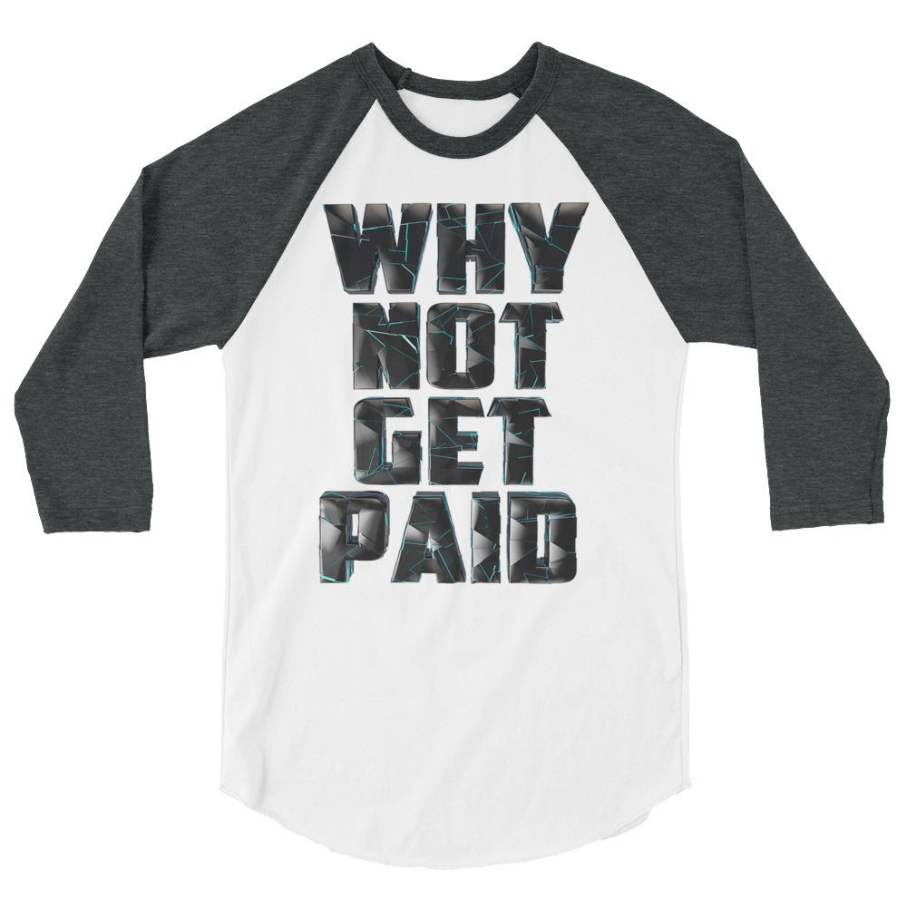 Why Not Get Paid 4.0 BaseBall Shirt 4.0 WhyNotGetPAidFashion White/Heather Charcoal XS