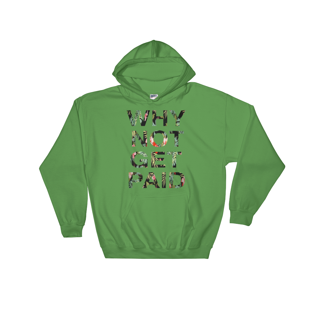 Why Not Get Paid Hoodie Jungle Tec JungleTec WhyNotGetPAidFashion Irish Green S