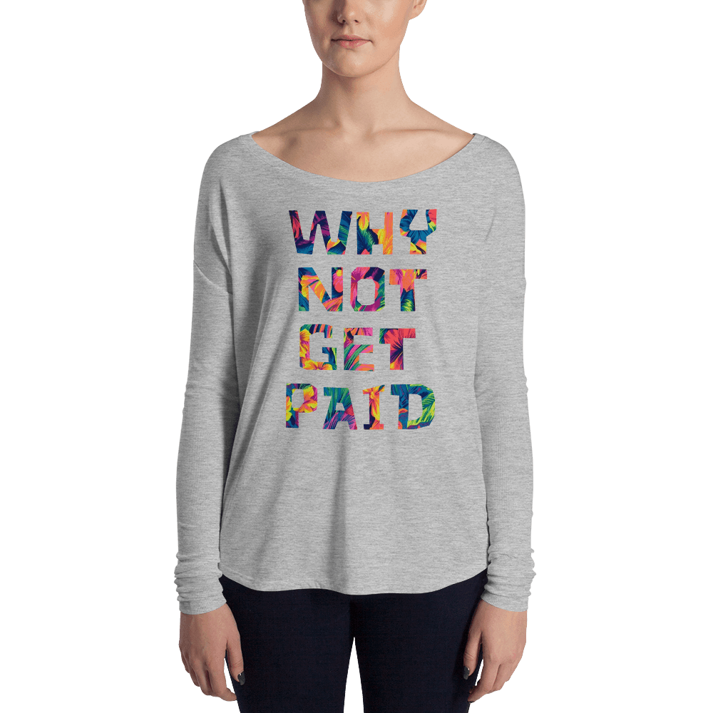 Why Not Get Paid Ladies' Long Sleeve Color trap Collection Colortrap WhyNotGetPAidFashion Athletic Heather S