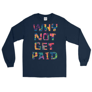 Why Not Get Paid Long Sleeve T-Shirt ColorTrap Collection Colortrap WhyNotGetPAidFashion Navy S