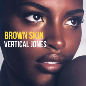Vertical Jones - Brown Skin (Single)