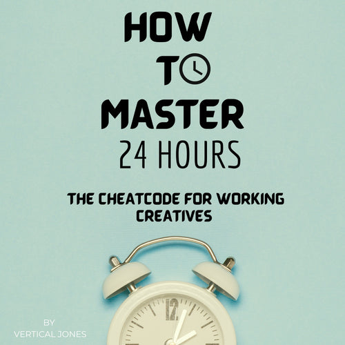 How to Master 24 Hours : The Cheat-code for Working Creatives (Audiobook)