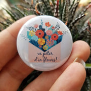Button badge or magnet : VA PÉTER D'IN FLEURS!