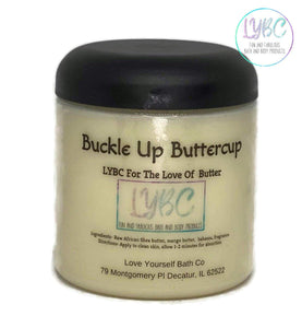 For the Love of Butter- Buckle up Buttercup - Love Yourself Bath Co