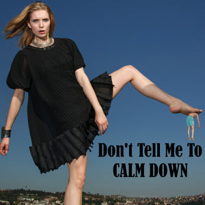 Don't Tell Me To Calm Down Tshirt For Her