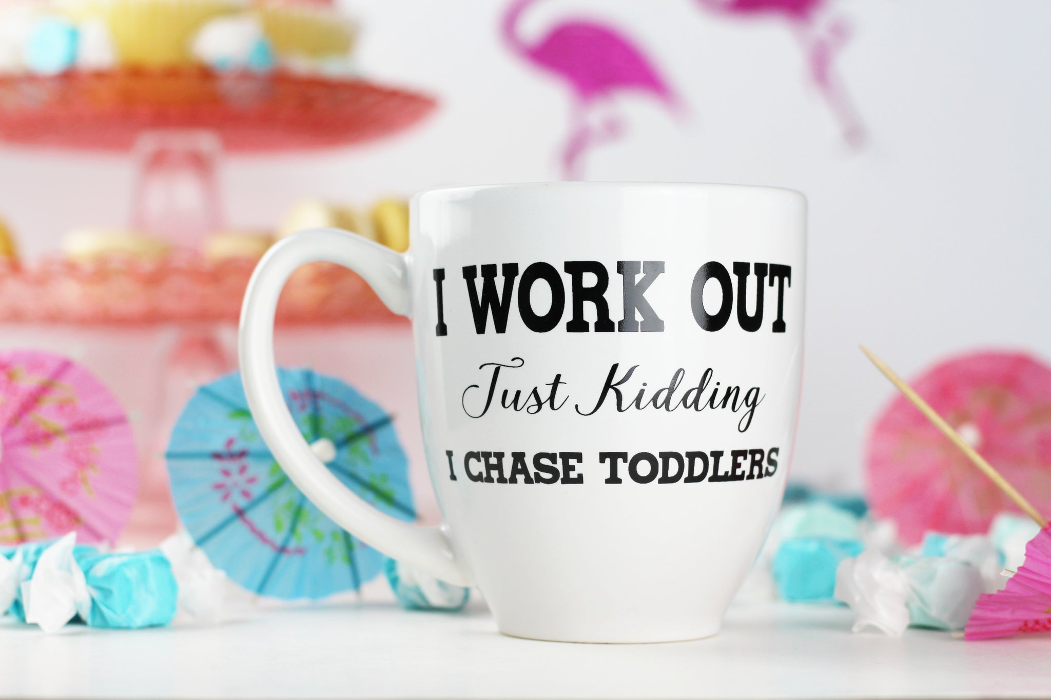 I work out, Just Kidding, I chase toddlers