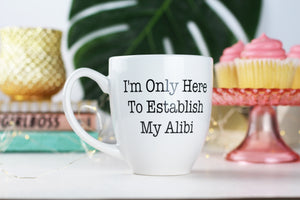 I'm only here to establish my alibi