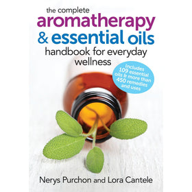 The Complete Aromatherapy & Essential Oils Handbook for Everyday Wellness - Nerys Purchon & Lora Cantele