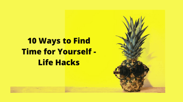 10 Ways to Find Time for Yourself - Life Hacks